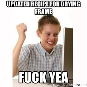 Computer kid - updated recipe for drying frame fuck yea