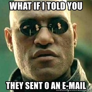 What if I told you / Matrix Morpheus - what if i told you they sent 0 an e-mail