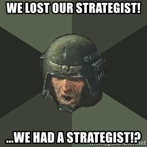Advice Guardsman - we lost our strategist! ...we had a strategist!?