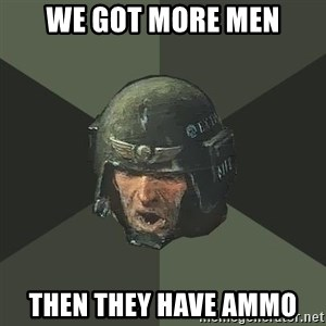Advice Guardsman - we got more men then they have ammo