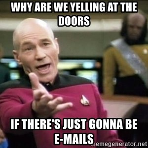 Why the fuck - why are we yelling at the doors if there's just gonna be      e-mails