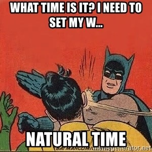 batman slap robin - What time is it? I need to set my w... Natural Time