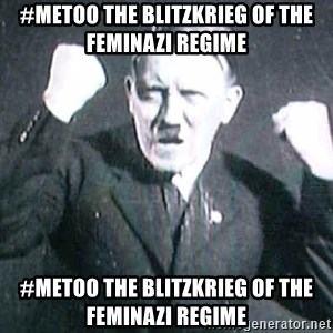 Successful Hitler - #metoo the blitzkrieg of the feminazi regime #metoo the blitzkrieg of the feminazi regime