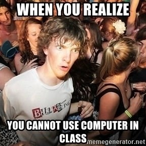 Sudden Realization Ralph - When you realize  you cannot use computer in class