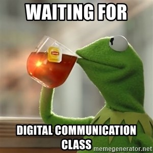 Kermit The Frog Drinking Tea - Waiting for  digital communication class