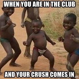 african children dancing - WHEN YOU ARE IN THE CLUB AND YOUR CRUSH COMES IN
