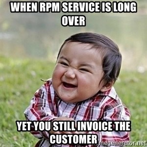 Niño Malvado - Evil Toddler - when RPM Service is long over yet you still invoice the customer