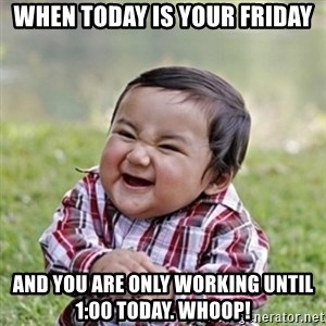 evil toddler kid2 - When today is your friday and you are only working until 1:00 today. whoop!