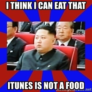 kim jong un - I think I can eat that iTunes is not a food