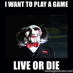saw jigsaw meme - I want to play a game Live or Die