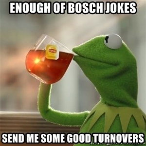 Kermit The Frog Drinking Tea - enough of bosch jokes Send me some good turnovers