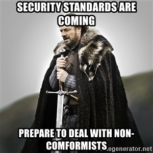 Game of Thrones - Security Standards Are Coming Prepare to deal with non-comformists