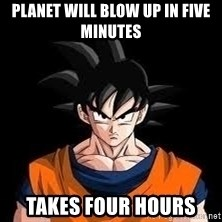 goku - planet will blow up in five minutes takes four hours