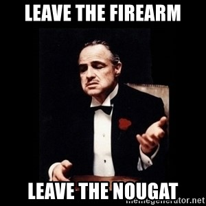 The Godfather - Leave the firearm Leave the Nougat