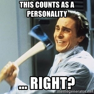 Patrick Bateman With Axe - This counts as a personality ... right?
