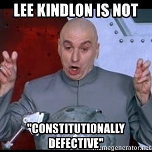 """dr. evil quote - lee kindlon is not  """"constitutionally defective"""""""