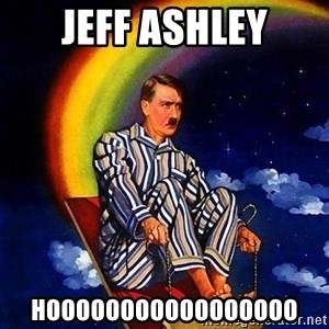 Bed Time Hitler - JEFF ASHLEY HOOOOOOOOOOOOOOOOO