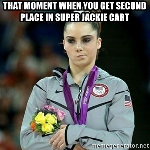 McKayla Maroney Not Impressed - That moment when you get second place in super jackie cart