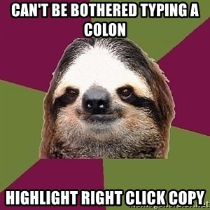 Just-Lazy-Sloth - Can't be bothered typing a colon Highlight Right Click Copy