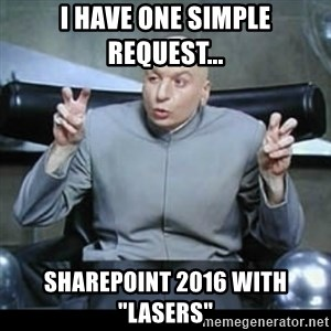 "dr. evil quotation marks - I have one simple request... SharePoint 2016 with ""lasers"""