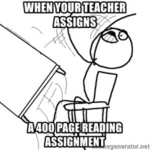Desk Flip Rage Guy - When your teacher assigns  a 400 page reading assignment