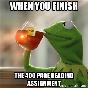 Kermit The Frog Drinking Tea - When you finish   the 400 page reading assignment