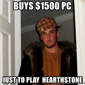 Scumbag Steve - Buys $1500 PC Just to play  Hearthstone