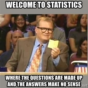 Welcome to Whose Line - Welcome to Statistics Where the questions are made up and the answers make no sense