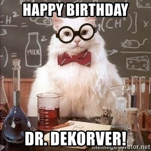 Chemistry Cat - Happy Birthday Dr. DeKorver!