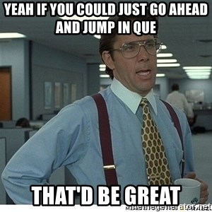Yeah If You Could Just - Yeah if you could just go ahead and jump in que  that'd be great