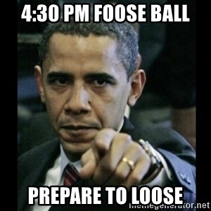 obama pointing - 4:30 pm FOOSE BALL PREPARE TO LOOSE
