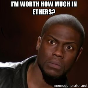 kevin hart nigga - I'm worth how much in ethers?