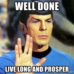 Spock - well done live long and prosper