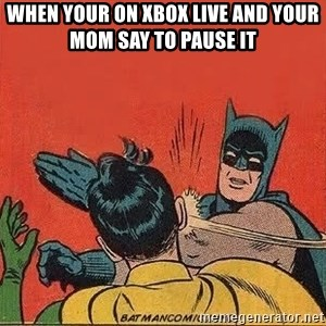 batman slap robin - when your on xbox live and your mom say to pause it