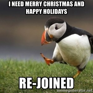 Unpopular Opinion Puffin - i need merry christmas and happy holidays re-joined