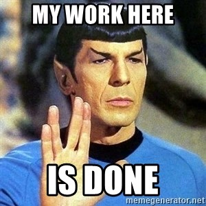 Spock - My work here  is done