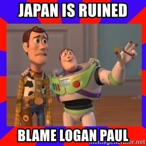 Everywhere - japan is ruined  blame logan paul