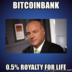 Kevin O'Leary - BitcoinBank 0.5% Royalty for life
