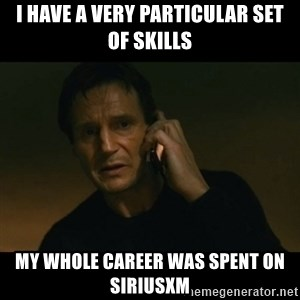 liam neeson taken - I have a very particular set of skills my whole career was spent on SiriusXM