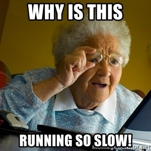 Internet Grandma Surprise - Why is this running so slow!