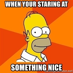 Homer Advice - when your staring at  something nice