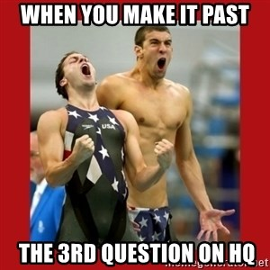 Ecstatic Michael Phelps - When you make it past  the 3rd question on HQ