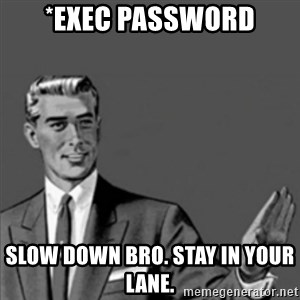Correction Guy - *Exec password Slow down bro. Stay in your lane.
