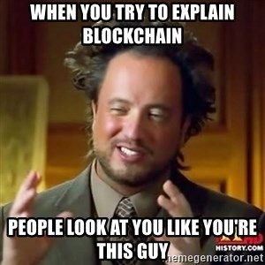 ancient alien guy - when you try to explain blockchain  people look at you like you're this guy