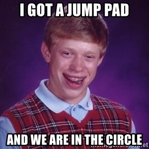 Bad Luck Brian - I GOT A JUMP PAD AND WE ARE IN THE CIRCLE