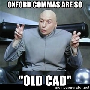 "dr. evil quotation marks - Oxford commas are so ""Old CAD"""