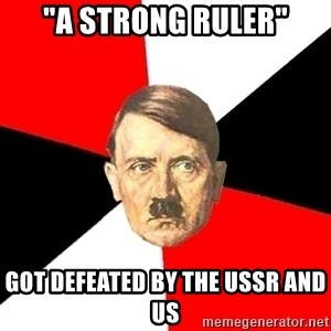 "Advice Hitler - ""A strong ruler"" Got defeated by the USSR and US"