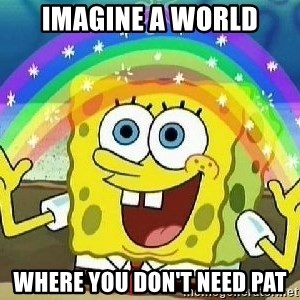 Imagination - Imagine a world where you don't need Pat