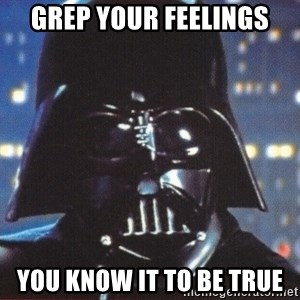 Darth Vader - GREP YOUR FEELINGS YOU KNOW IT TO BE TRUE