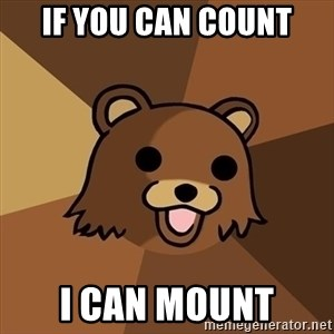 Pedobear - if you can count i can mount